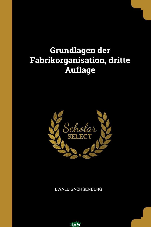 Купить Grundlagen der Fabrikorganisation, dritte Auflage, Ewald Sachsenberg, 9780341249122