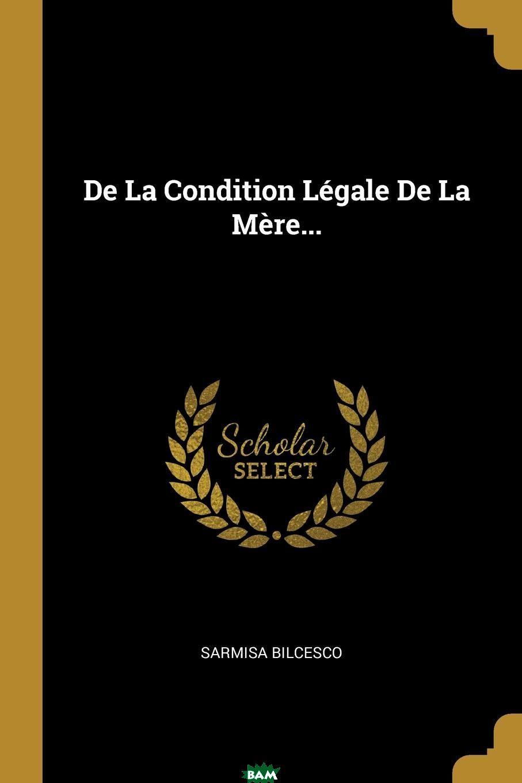 Sarmisa Bilcesco / De La Condition Legale De La Mere...