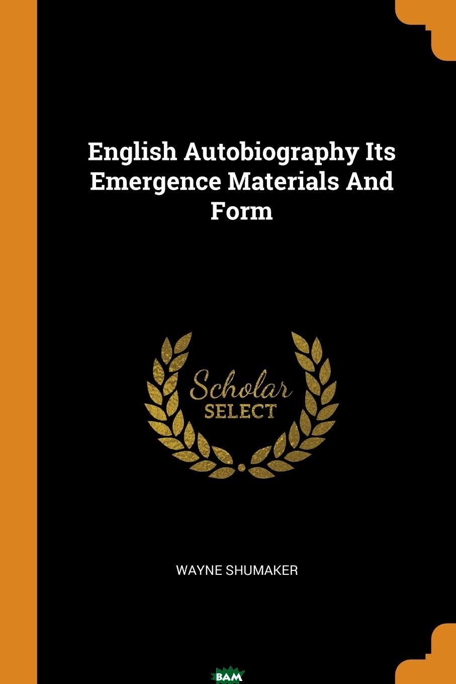 Купить English Autobiography Its Emergence Materials And Form, Wayne Shumaker, 9780353236042