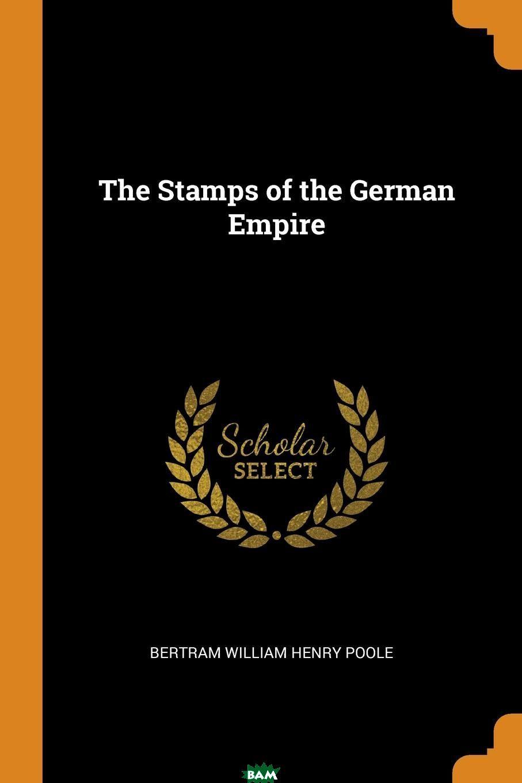 Купить The Stamps of the German Empire, Bertram William Henry Poole, 9780353077416