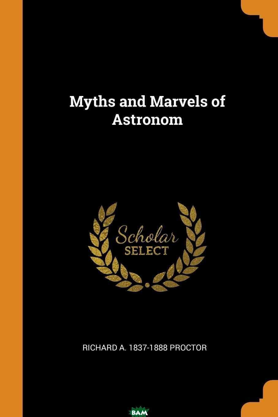 Myths and Marvels of Astronom