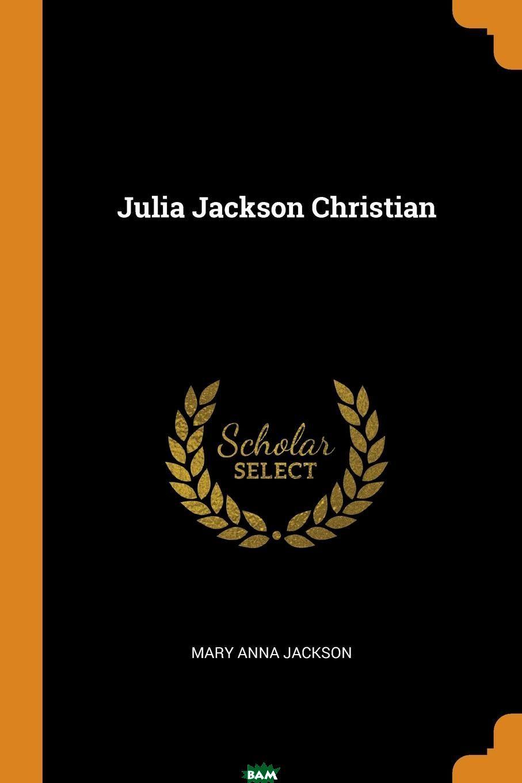 Купить Julia Jackson Christian, Mary Anna Jackson, 9780353456419