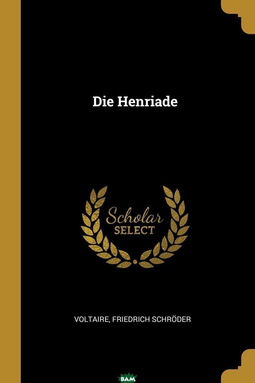 Купить Die Henriade, Friedrich Schroder, 9780274969111
