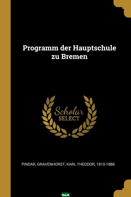 Купить Programm der Hauptschule zu Bremen, Pindar, 9780274787128