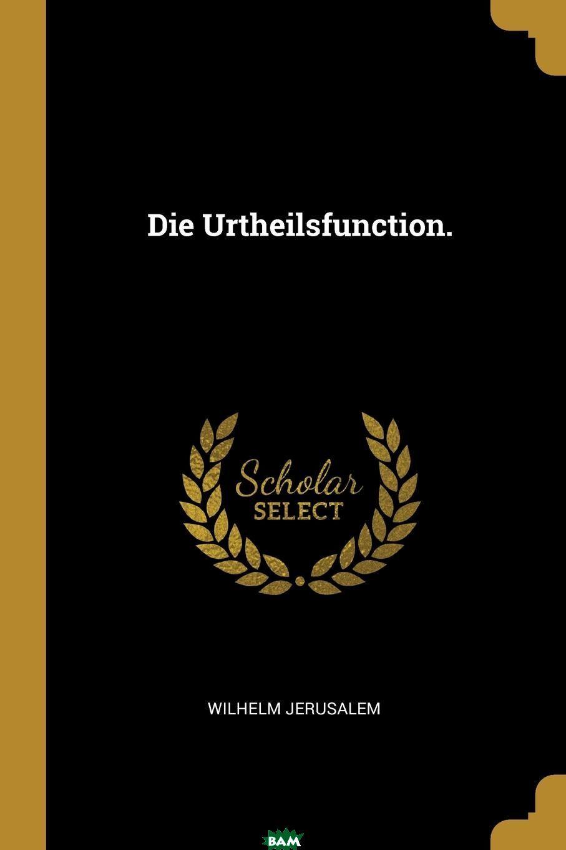 Купить Die Urtheilsfunction., Wilhelm Jerusalem, 9780274920495