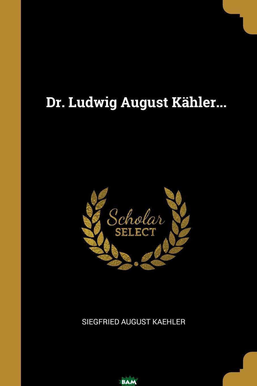 Купить Dr. Ludwig August Kahler..., Siegfried August Kaehler, 9780274919253