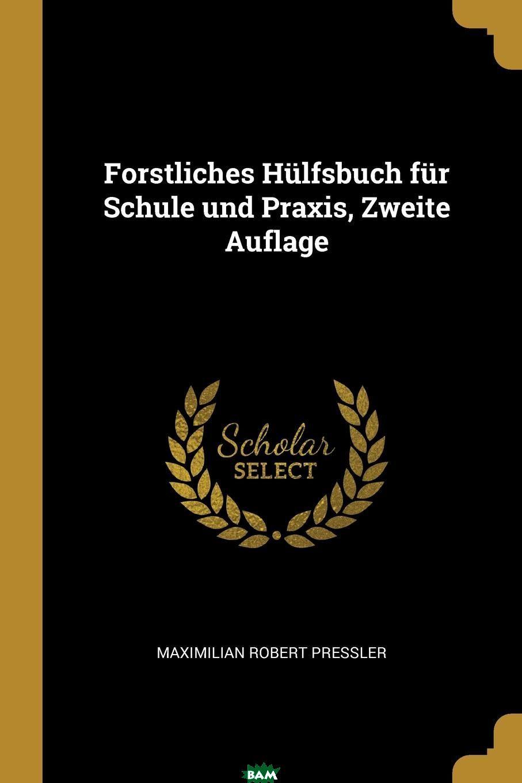 Forstliches Hulfsbuch fur Schule und Praxis, Zweite Auflage, Maximilian Robert Pressler, 9780341247524  - купить со скидкой