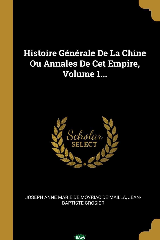 Histoire Generale De La Chine Ou Annales De Cet Empire, Volume 1...