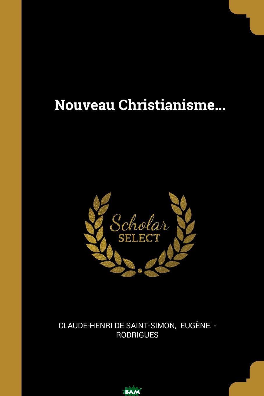 Claude-Henri de Saint-Simon / Nouveau Christianisme...