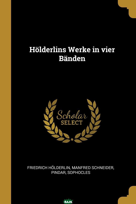 Купить Holderlins Werke in vier Banden, Friedrich Holderlin, Manfred Schneider, Pindar, 9780274977819