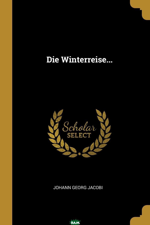 Купить Die Winterreise..., Johann Georg Jacobi, 9780341053170