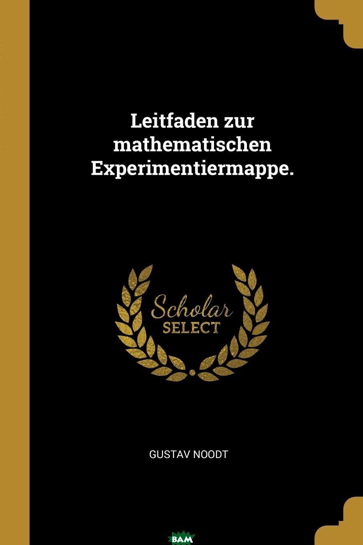 Купить Leitfaden zur mathematischen Experimentiermappe., Gustav Noodt, 9780341317005
