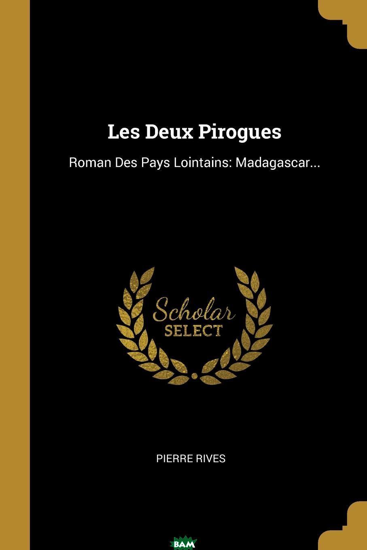 Les Deux Pirogues. Roman Des Pays Lointains: Madagascar...