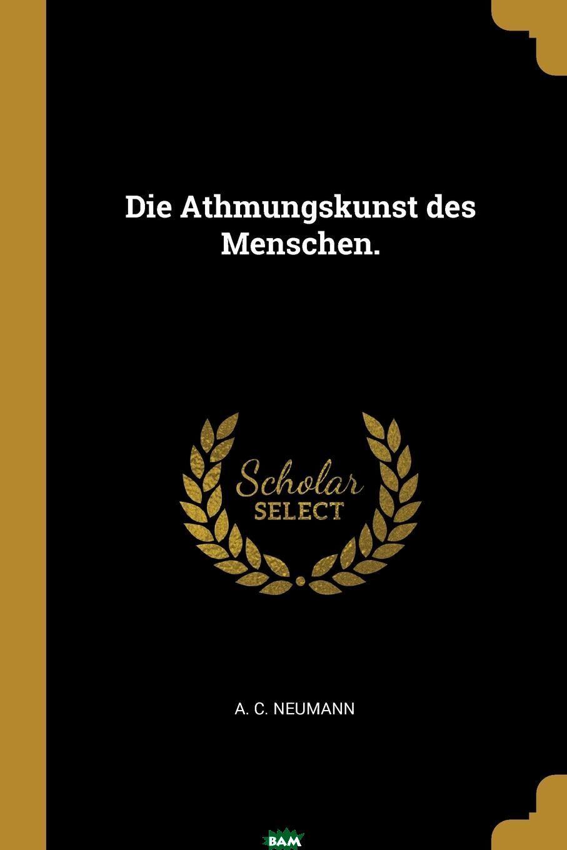 Купить Die Athmungskunst des Menschen., A. C. Neumann, 9780341352808