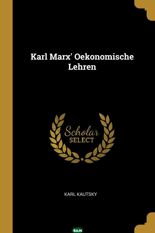 Купить Karl Marx. Oekonomische Lehren, Karl Kautsky, 9780341622314