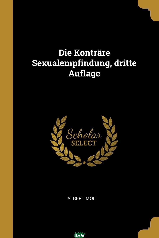 Купить Die Kontrare Sexualempfindung, dritte Auflage, Albert Moll, 9780341407027