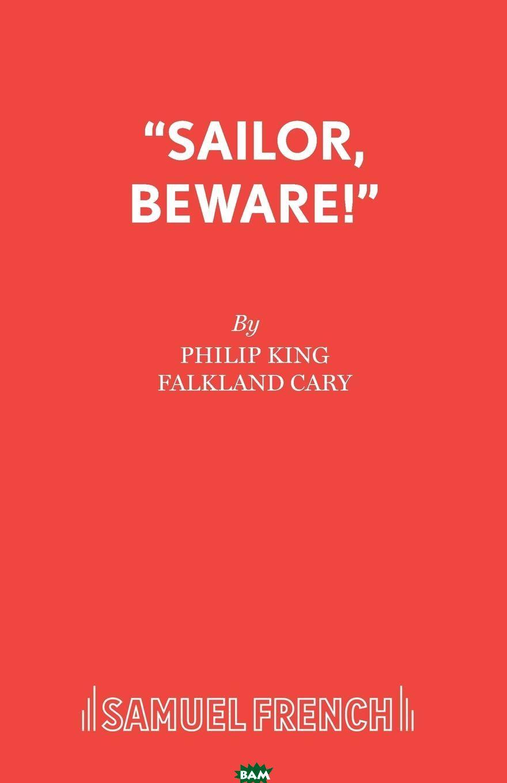 Купить Sailor, Beware., Philip King, Falkland Cary, 9780573013959