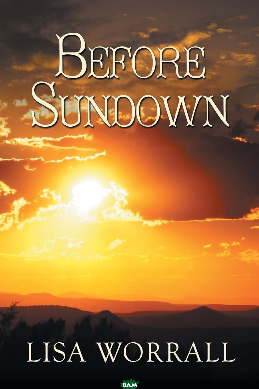 Купить Before Sundown, Lisa Worrall, 9781634765954