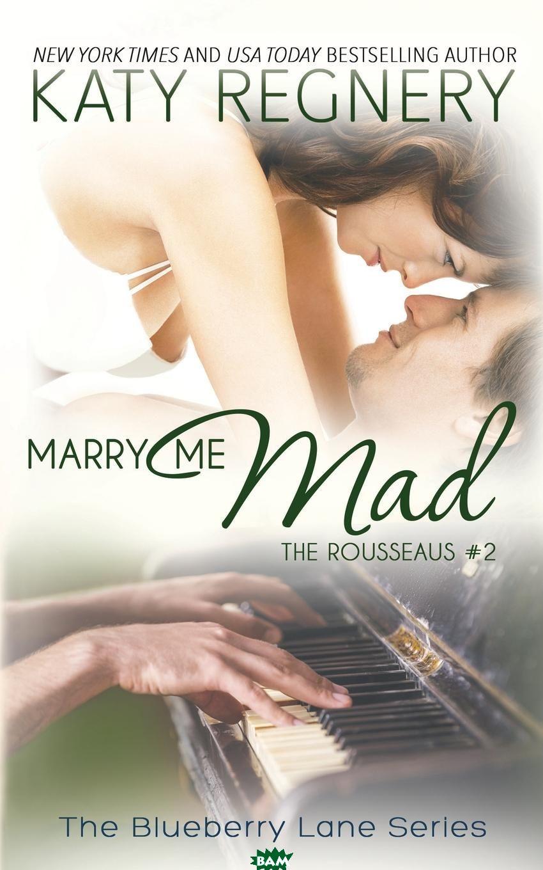 Купить Marry Me Mad. The Rousseaus .2, Katy Regnery, 9781633920934