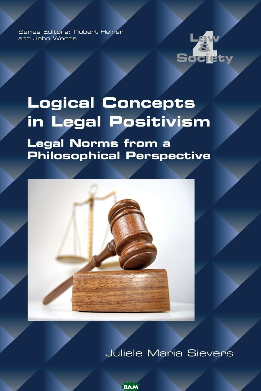 Купить Logical Concepts in Legal Positivism. Legal Norms from a Philosophical Perspective, Juliele Maria Sievers, 9781848902329