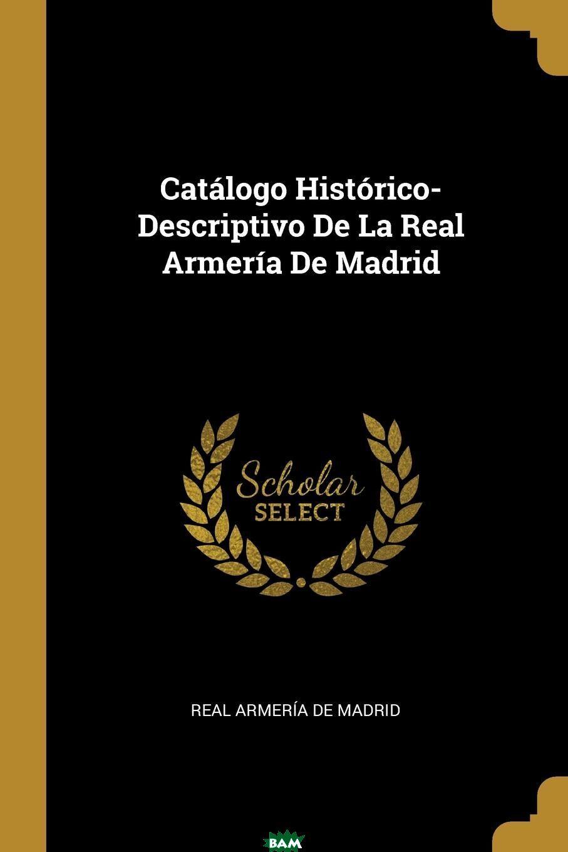 Купить Catalogo Historico-Descriptivo De La Real Armeria De Madrid, 9780270347777