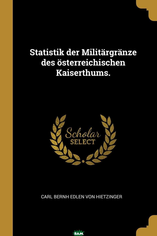 Statistik der Militargranze des osterreichischen Kaiserthums.