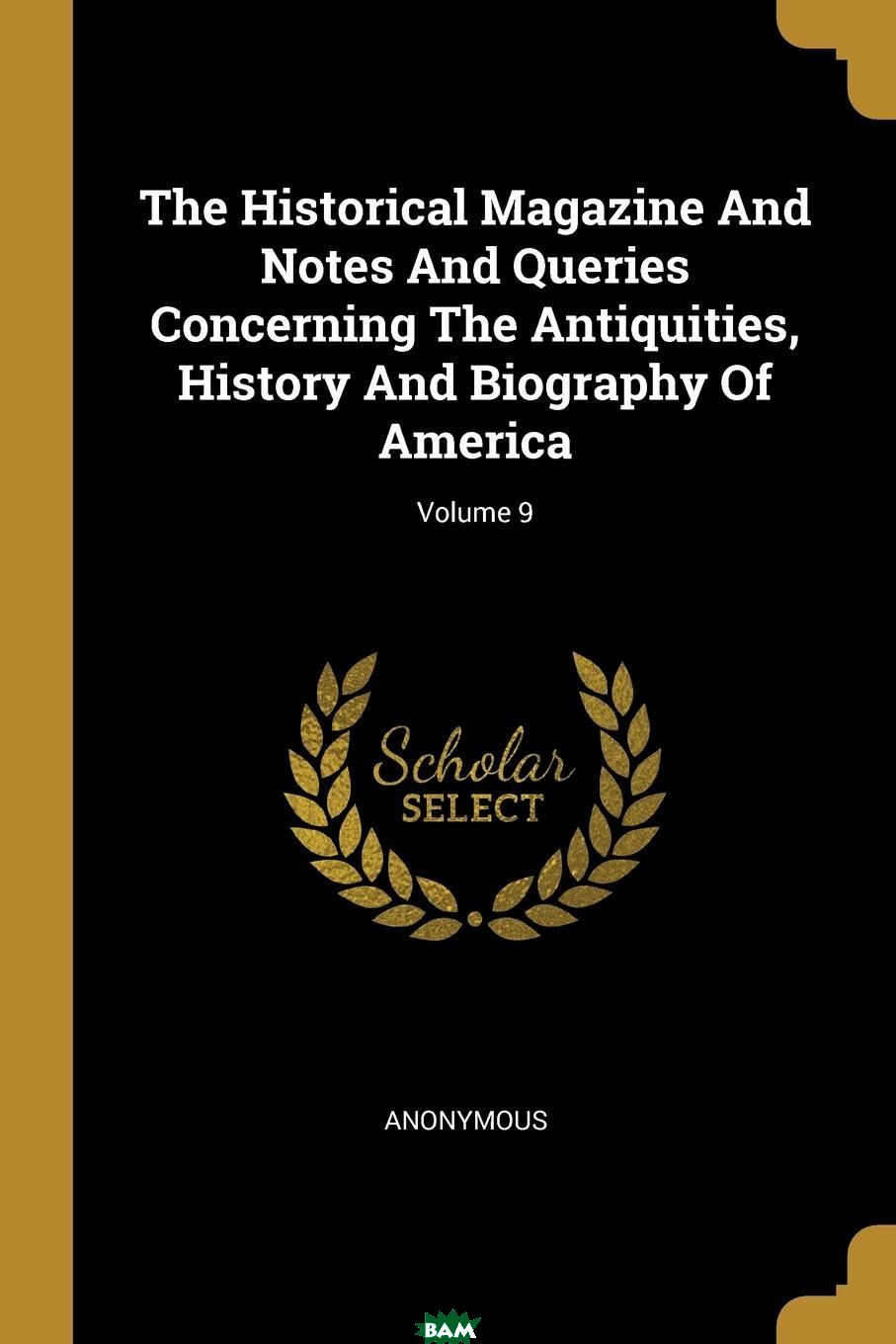 Купить The Historical Magazine And Notes And Queries Concerning The Antiquities, History And Biography Of America; Volume 9, M. l`abbe Trochon, 9781011172733