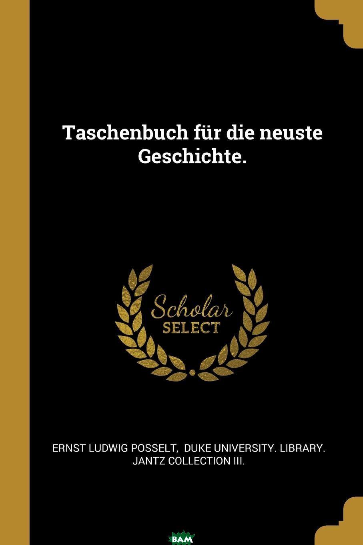 Купить Taschenbuch fur die neuste Geschichte., Ernst Ludwig Posselt, 9781011192021