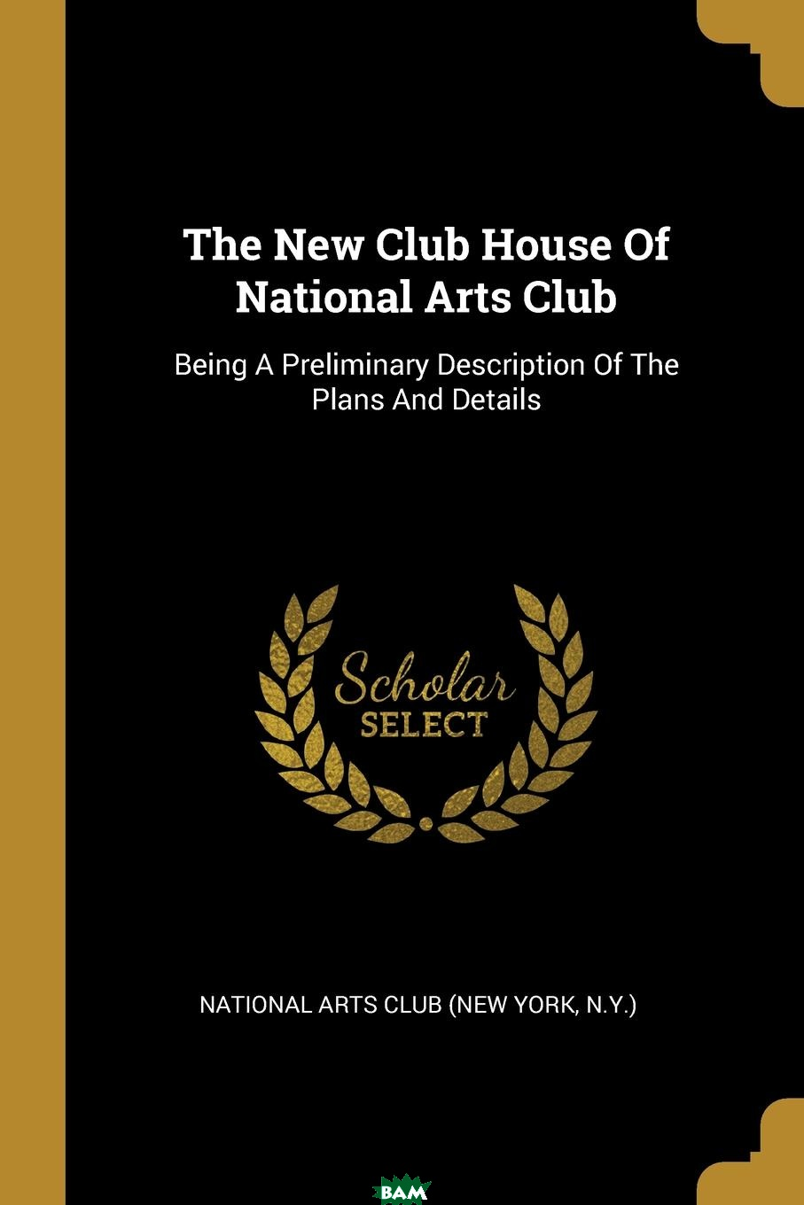 Купить The New Club House Of National Arts Club. Being A Preliminary Description Of The Plans And Details, 9781011070992