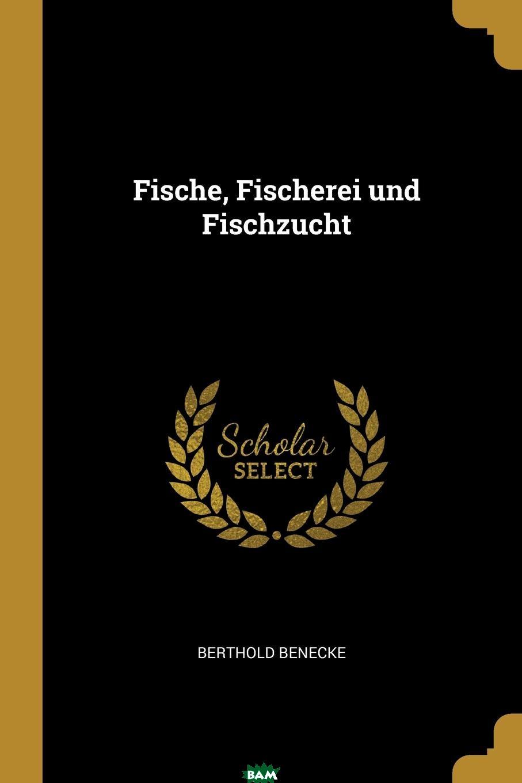 Купить Fische, Fischerei und Fischzucht, Berthold Benecke, 9781011328260