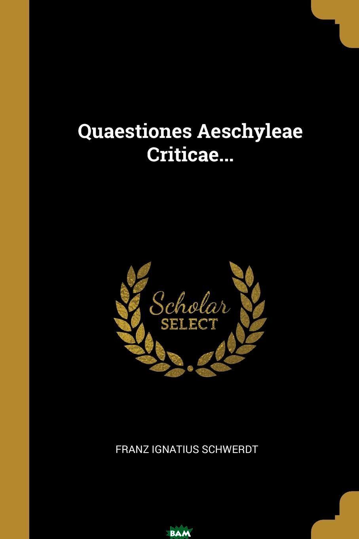 Quaestiones Aeschyleae Criticae...