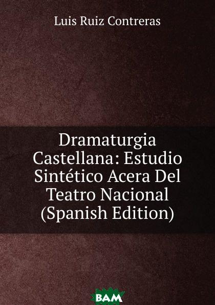 Luis Ruiz Contreras / Dramaturgia Castellana: Estudio Sintetico Acera Del Teatro Nacional (Japanese Edition)