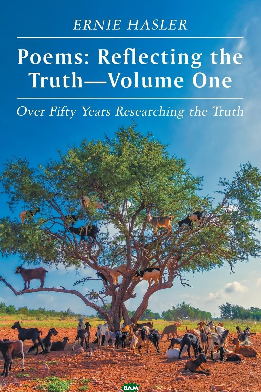 Купить Poems. Reflecting the Truth-Volume One: Over Fifty Years Researching the Truth, Ernie Hasler, 9781546297062