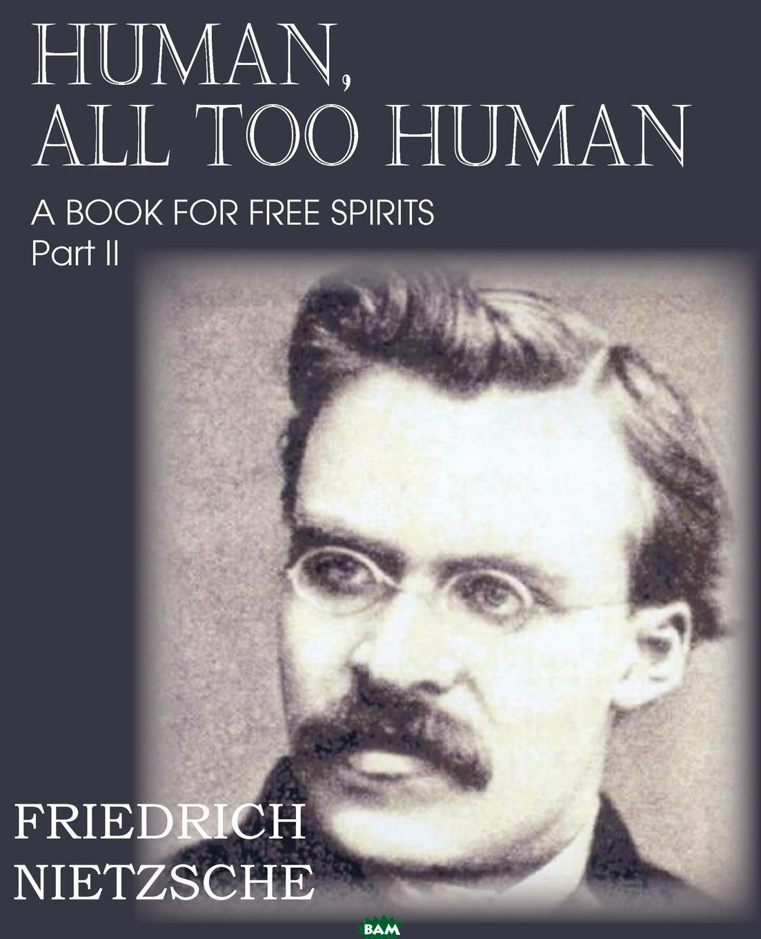 Купить Human, All Too Human Part II, Friedrich Nietzsche, Paul V. Cohn, 9781612039671