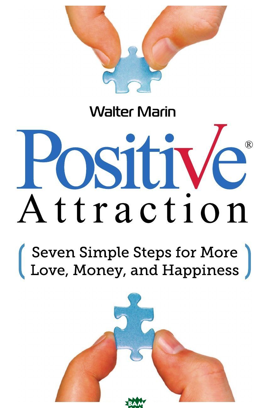 Walter Marin / Positive Attraction. Seven Simple Steps for More Love, Money, and Happiness