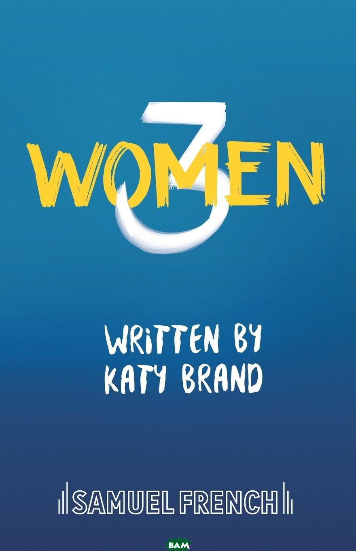 Купить 3Women (изд. 2018 г. ), Katy Brand, 9780573115585