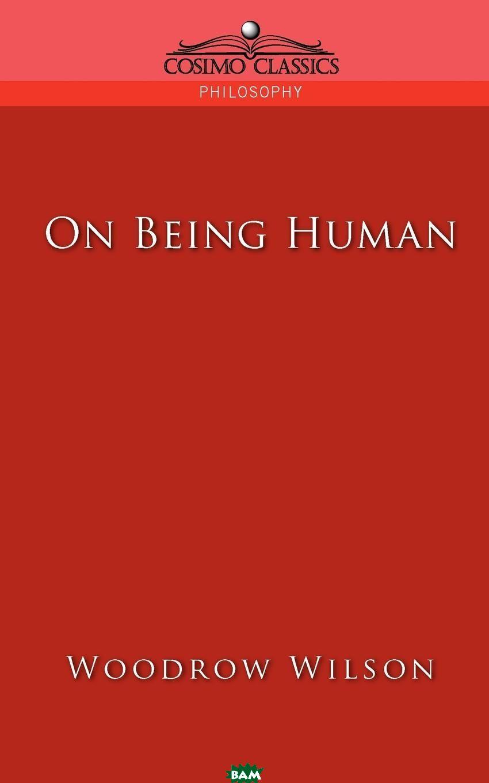Купить On Being Human, Woodrow Wilson, 9781596051577