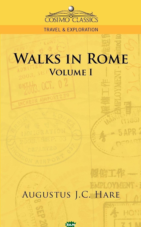 Купить Walks in Rome, Augustus John Cuthbert Hare, 9781596053205