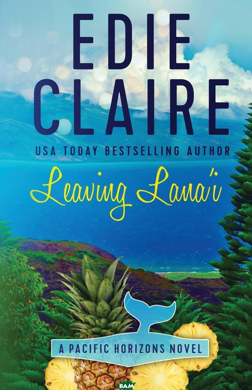 Купить Leaving Lana`i, Edie Claire, 9781946343017