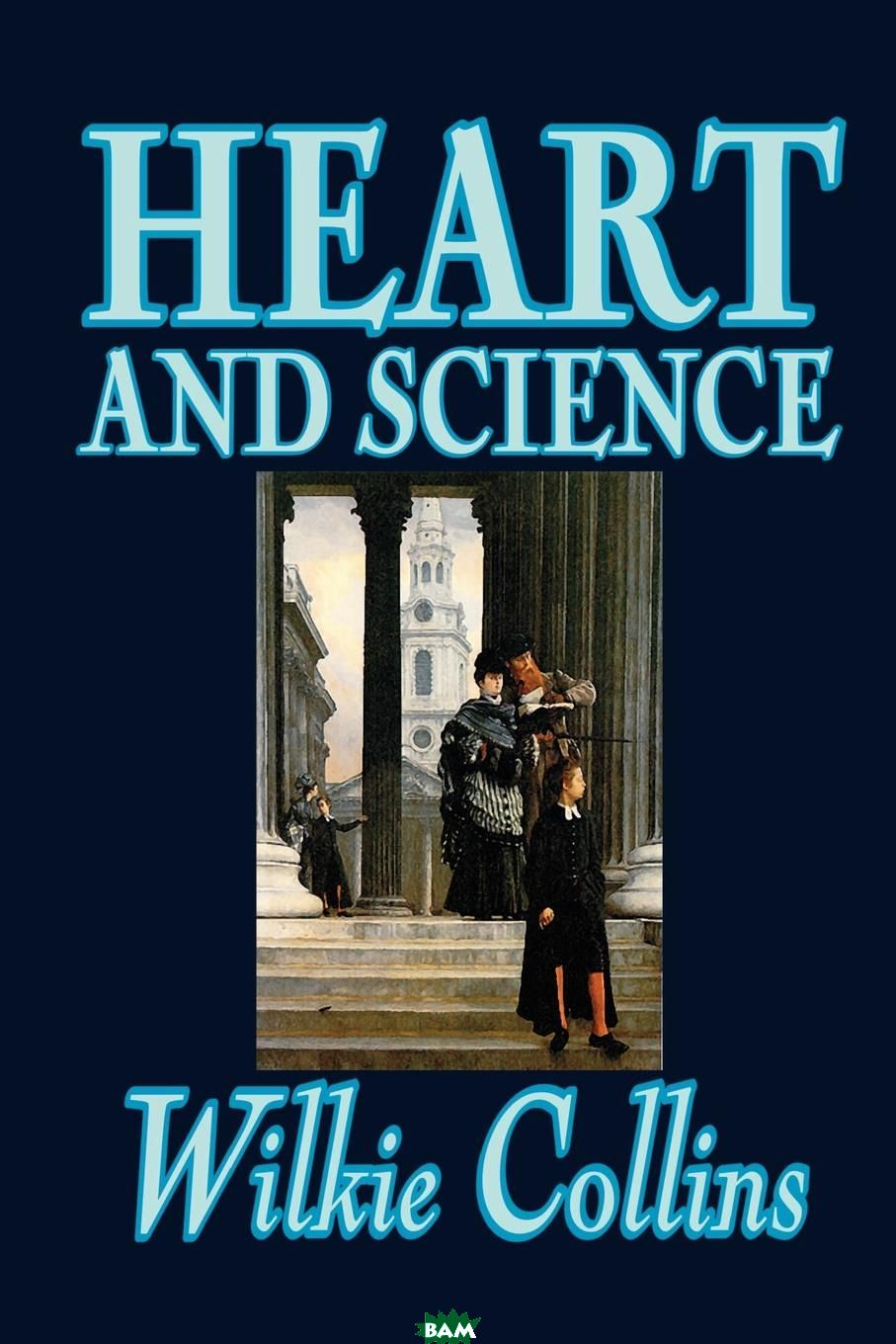 Купить Heart and Science by Wilkie Collins, Fiction, Classics, Romance, 9781592244836