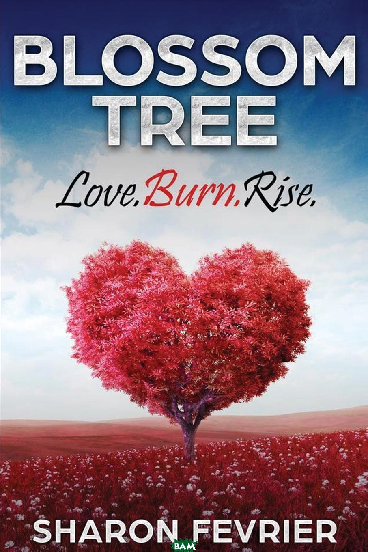 Купить Blossom Tree. Love. Burn. Rise, Sharon Fevrier, 9781912551057