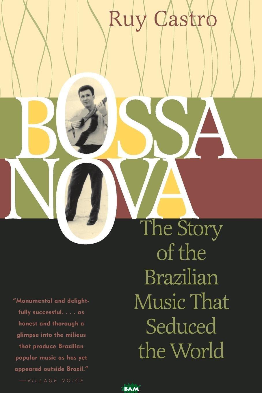 Купить Bossa Nova, Ruy Castro, 9781556524943