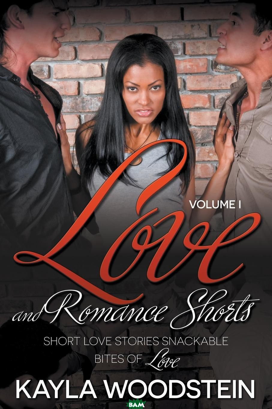 Купить Love And Romance Shorts Volume I. Short Love Stories Snackable Bites of Love, Kayla Woodstein, 9781635010183